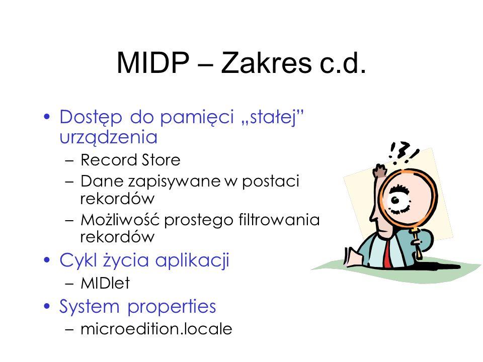 MIDP – Zakres c.d. Dostęp do pamięci stałej urządzenia –Record Store –Dane zapisywane w postaci rekordów –Możliwość prostego filtrowania rekordów Cykl