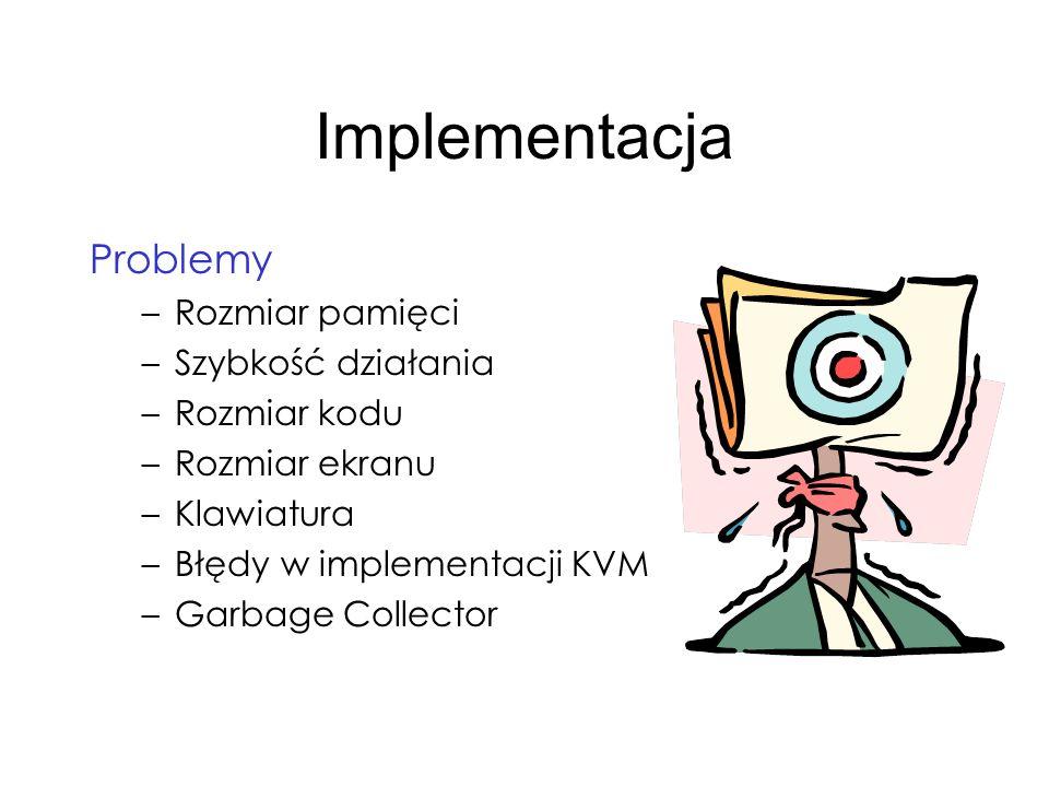 Implementacja Problemy –Rozmiar pamięci –Szybkość działania –Rozmiar kodu –Rozmiar ekranu –Klawiatura –Błędy w implementacji KVM –Garbage Collector