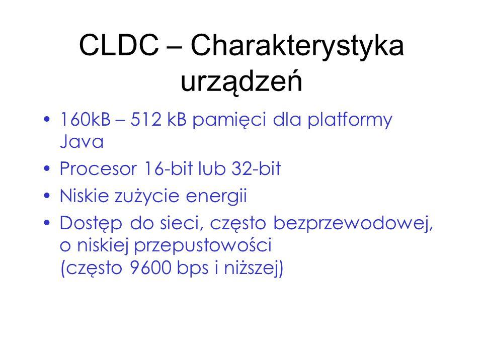 CLDC – Charakterystyka urządzeń 160kB – 512 kB pamięci dla platformy Java Procesor 16-bit lub 32-bit Niskie zużycie energii Dostęp do sieci, często be
