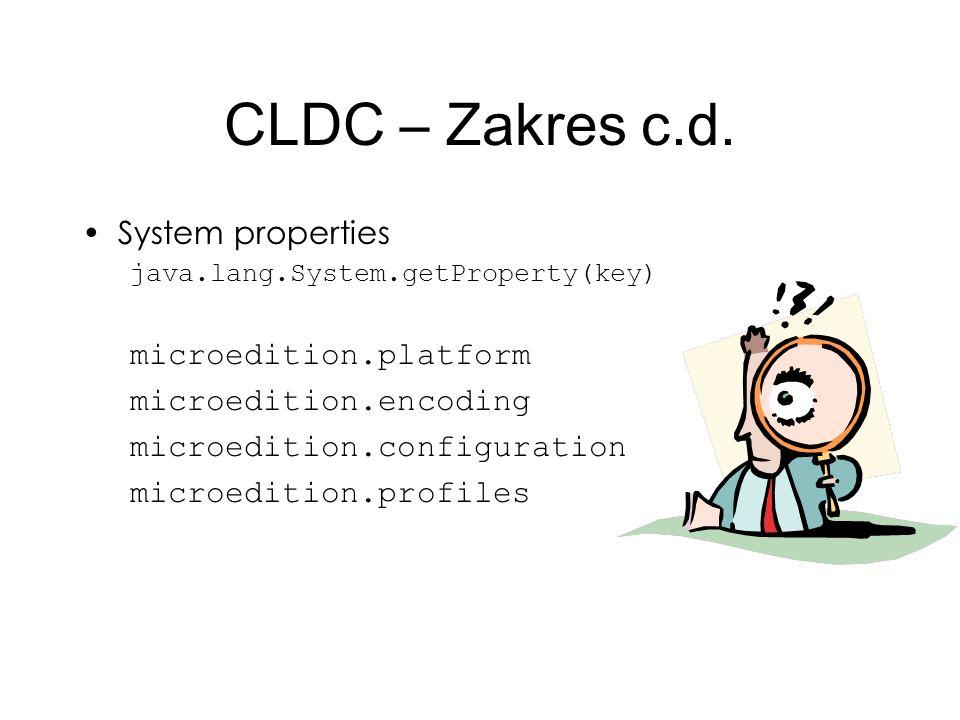 CLDC – Zakres c.d. System properties java.lang.System.getProperty(key) microedition.platform microedition.encoding microedition.configuration microedi