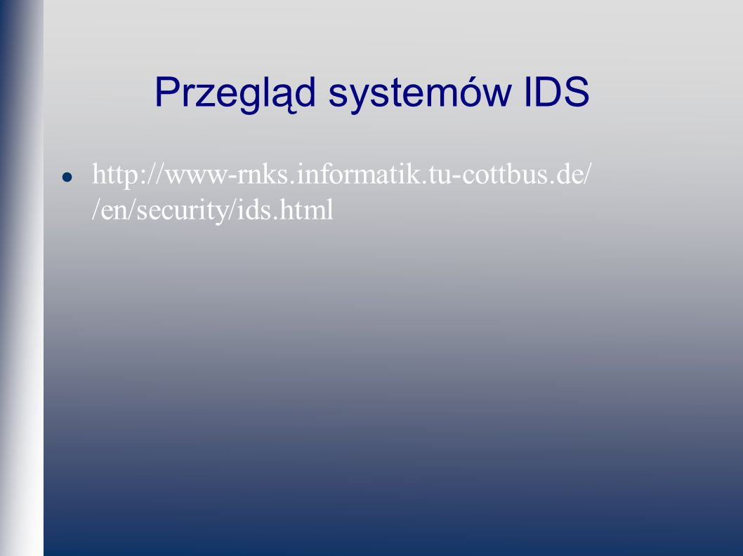 Przegląd systemów IDS http://www-rnks.informatik.tu-cottbus.de/ /en/security/ids.html