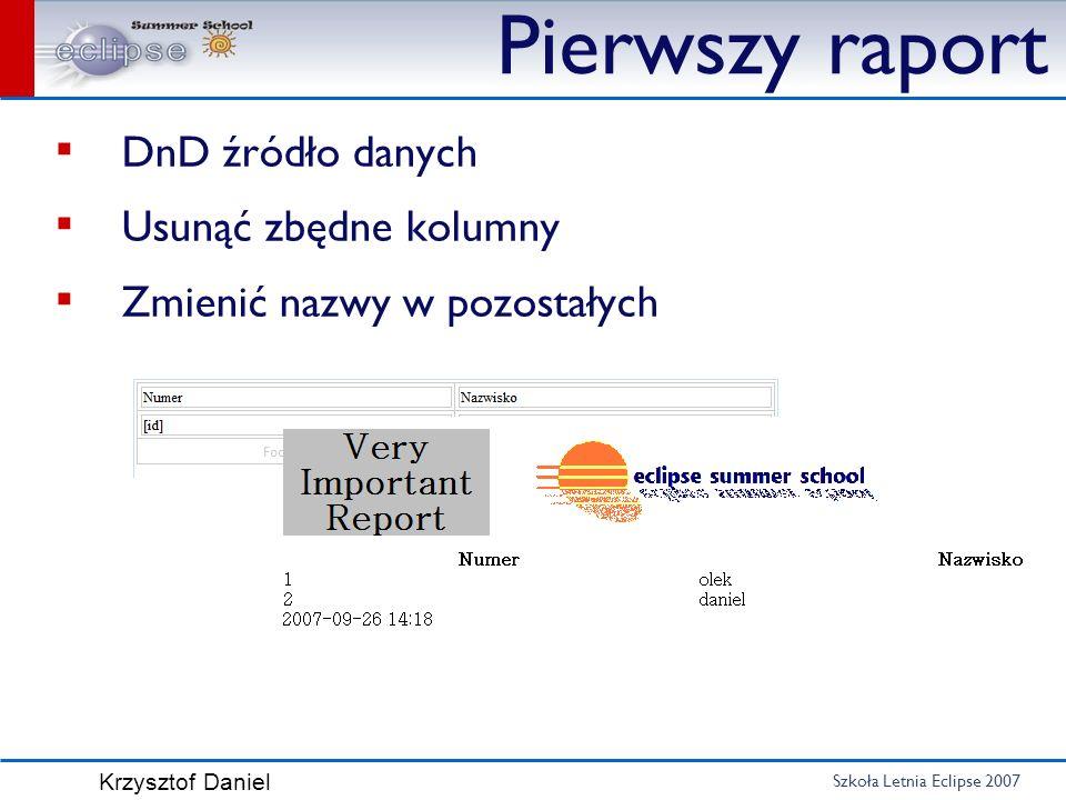 Szkoła Letnia Eclipse 2007 Krzysztof Daniel Pierwszy raport DnD źródło danych Usunąć zbędne kolumny Zmienić nazwy w pozostałych