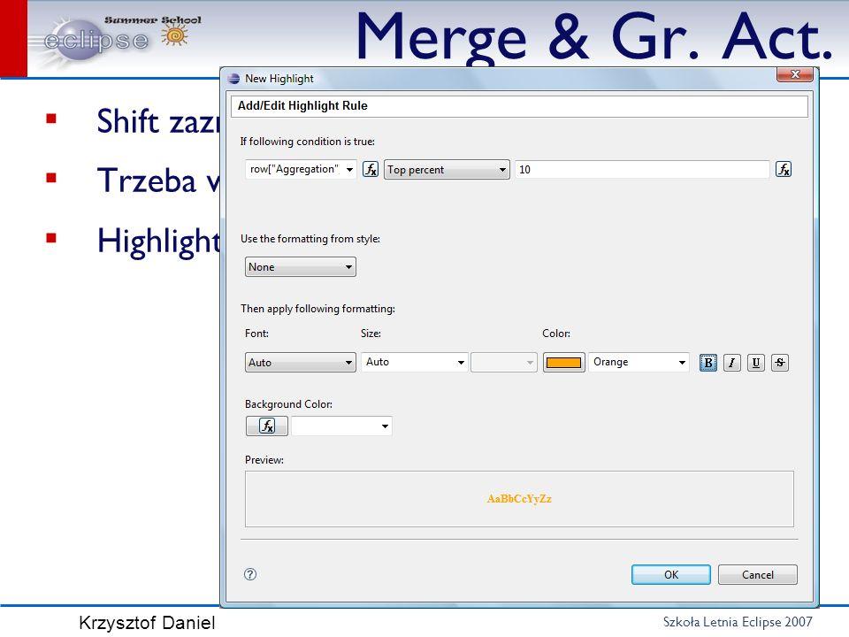 Szkoła Letnia Eclipse 2007 Krzysztof Daniel Merge & Gr. Act. Shift zaznacza Trzeba wybrać komórki, nie kontrolki Highlight