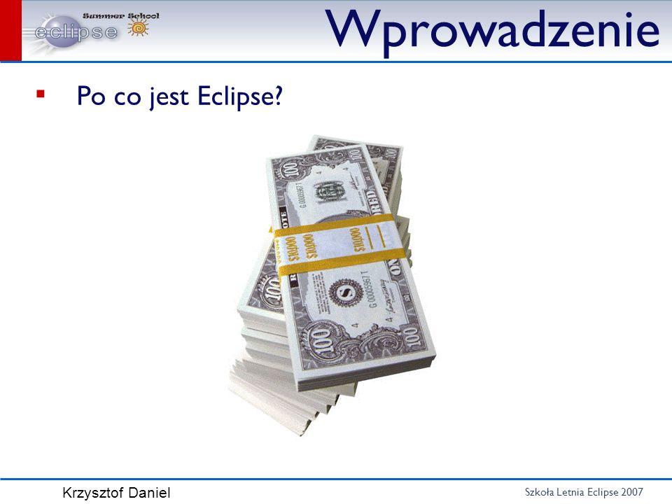Szkoła Letnia Eclipse 2007 Krzysztof Daniel Wprowadzenie Po co jest Eclipse?