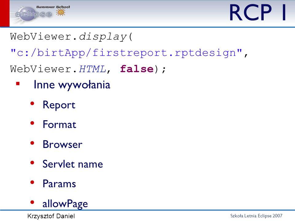 Szkoła Letnia Eclipse 2007 Krzysztof Daniel RCP 1 Inne wywołania Report Format Browser Servlet name Params allowPage WebViewer.display(