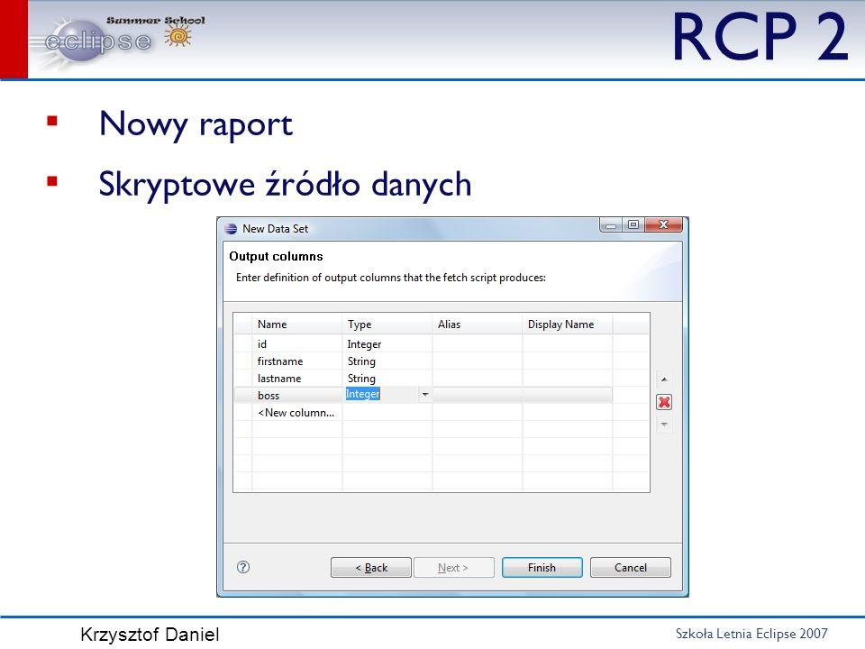 Szkoła Letnia Eclipse 2007 Krzysztof Daniel RCP 2 Nowy raport Skryptowe źródło danych