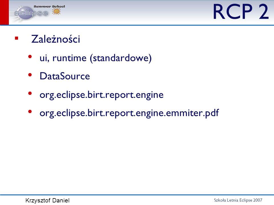 Szkoła Letnia Eclipse 2007 Krzysztof Daniel RCP 2 Zależności ui, runtime (standardowe) DataSource org.eclipse.birt.report.engine org.eclipse.birt.repo