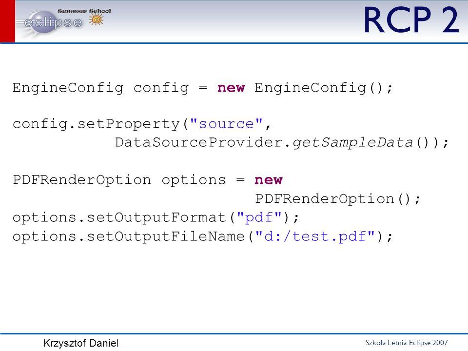 Szkoła Letnia Eclipse 2007 Krzysztof Daniel RCP 2 EngineConfig config = new EngineConfig(); config.setProperty(