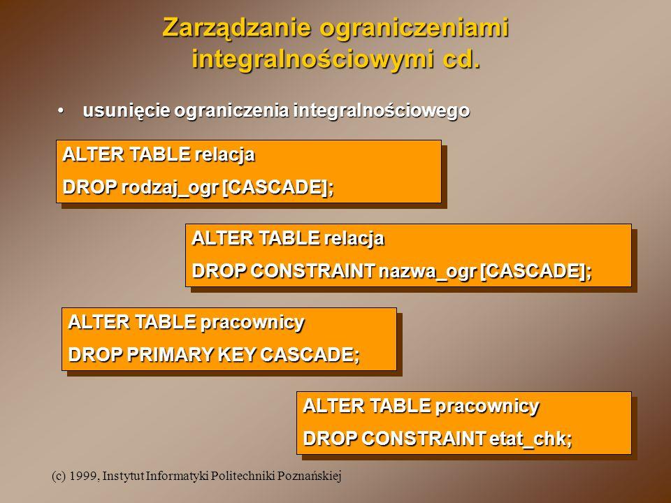 (c) 1999, Instytut Informatyki Politechniki Poznańskiej Zarządzanie ograniczeniami integralnościowymi cd.