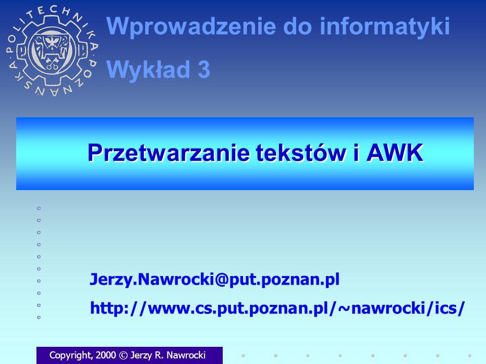 Przetwarzanie tekstów i AWK Copyright, 2000 © Jerzy R. Nawrocki Jerzy.Nawrocki@put.poznan.pl http://www.cs.put.poznan.pl/~nawrocki/ics/ Wprowadzenie d