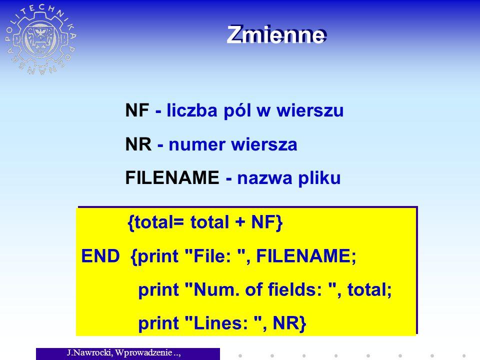 J.Nawrocki, Wprowadzenie.., Wykład 3 Zmienne {total= total + NF} END {print File: , FILENAME; print Num.