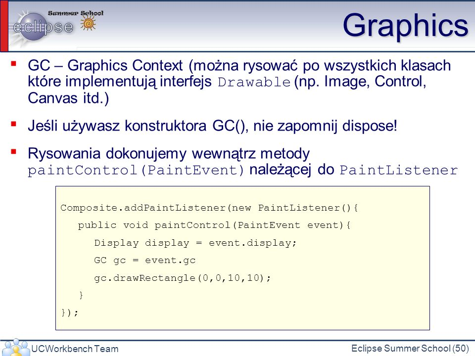 UCWorkbench Team Eclipse Summer School (50) Graphics GC – Graphics Context (można rysować po wszystkich klasach które implementują interfejs Drawable