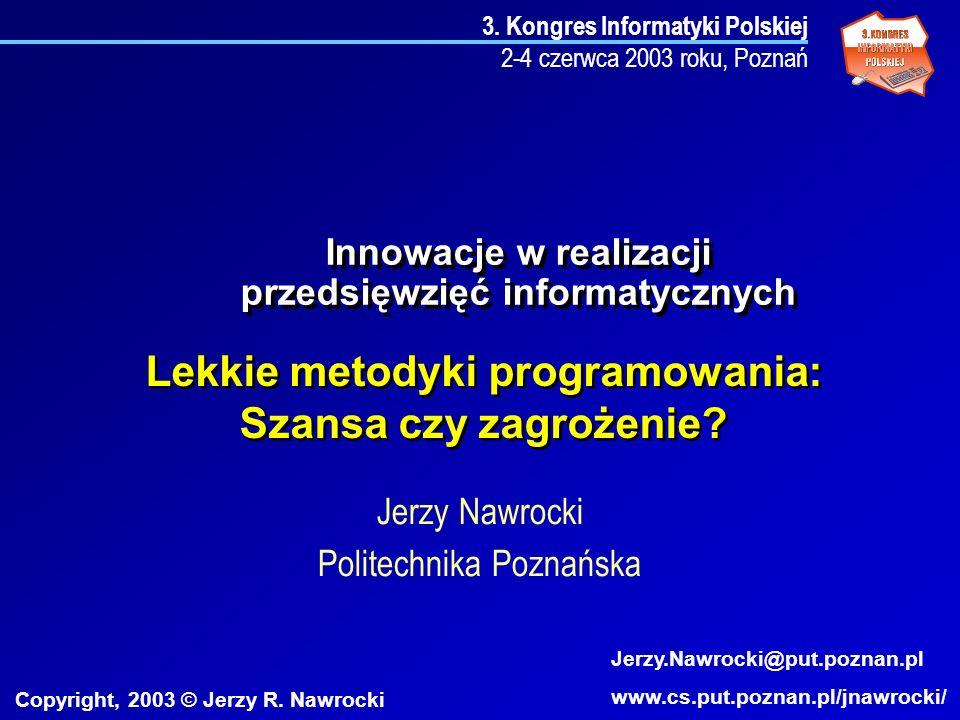 3. Kongres Informatyki Polskiej 2-4 czerwca 2003 roku, Poznań Lekkie metodyki programowania: Szansa czy zagrożenie? Jerzy Nawrocki Politechnika Poznań