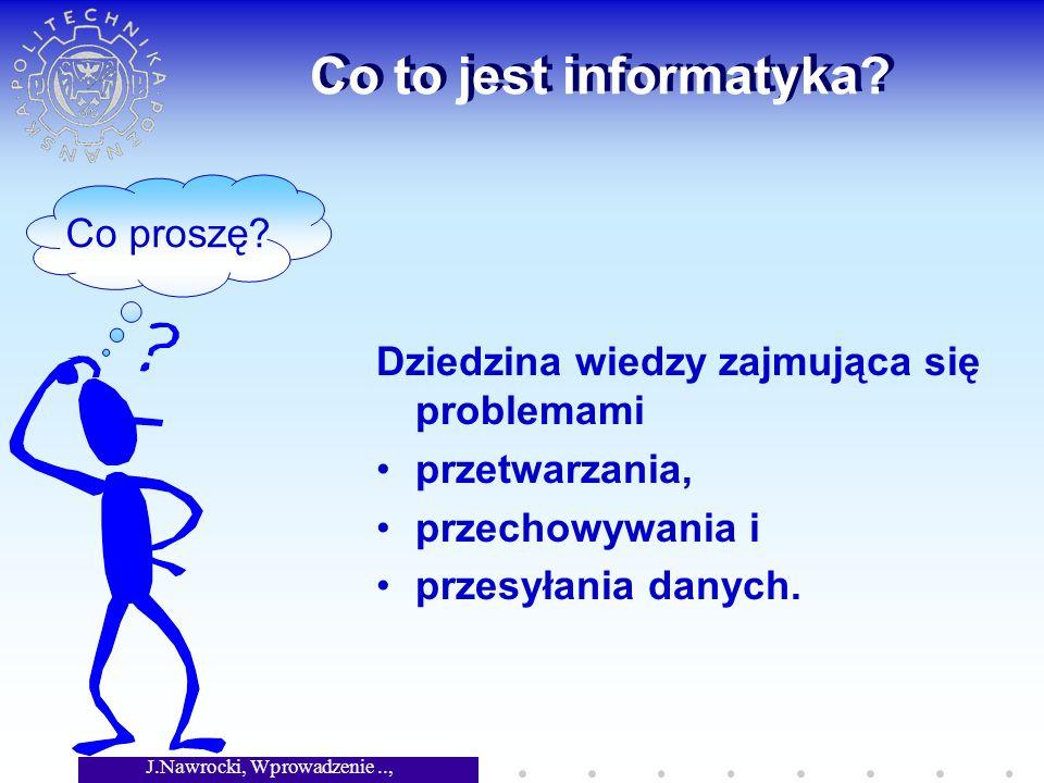 J.Nawrocki, Wprowadzenie.., Wykład 1 Co to jest informatyka.