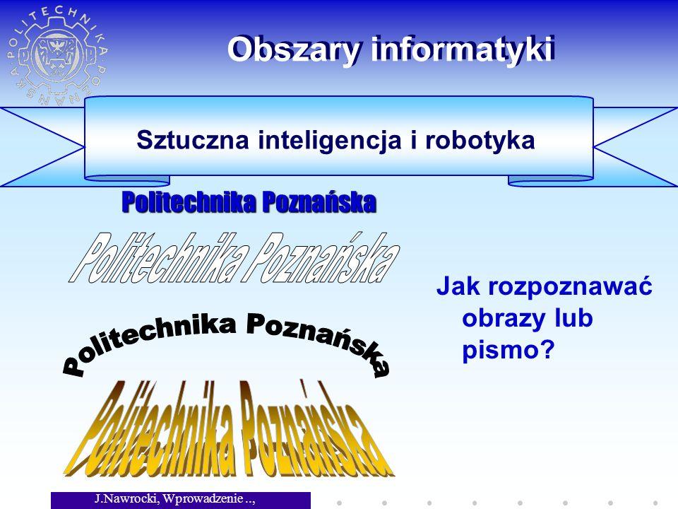 J.Nawrocki, Wprowadzenie.., Wykład 1 Obszary informatyki Jak rozpoznawać obrazy lub pismo.