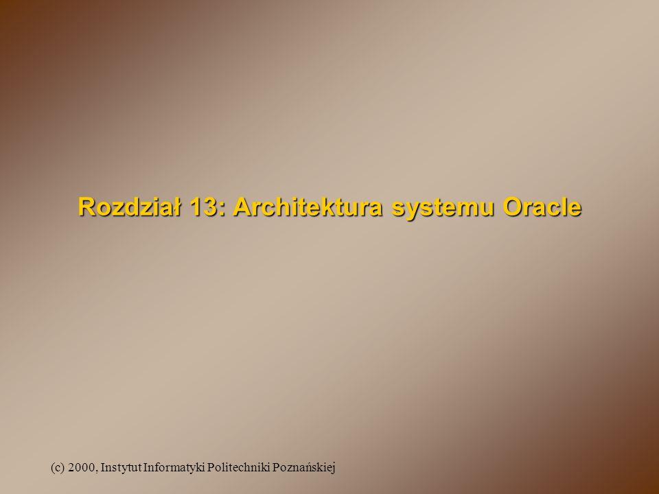 (c) 2000, Instytut Informatyki Politechniki Poznańskiej Warstwy instalacji Oraclea AplikacjeAplikacje Narzędzia Oracla SQL, PL/SQL Server Oraclea System Operacyjny DaneDane