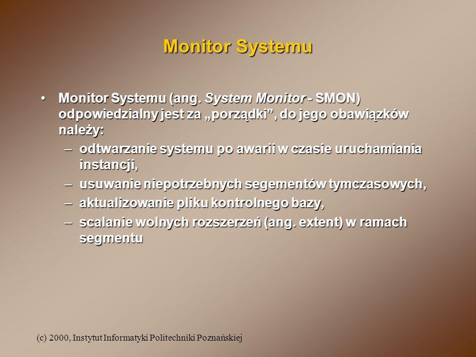 (c) 2000, Instytut Informatyki Politechniki Poznańskiej Monitor Systemu Monitor Systemu (ang. System Monitor - SMON) odpowiedzialny jest za porządki,
