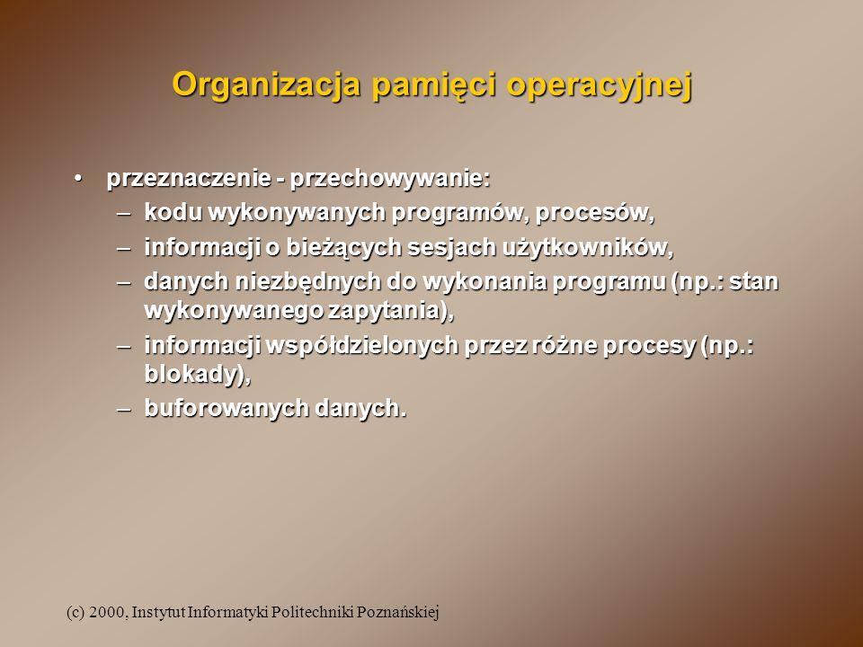 (c) 2000, Instytut Informatyki Politechniki Poznańskiej Organizacja pamięci operacyjnej przeznaczenie - przechowywanie:przeznaczenie - przechowywanie: