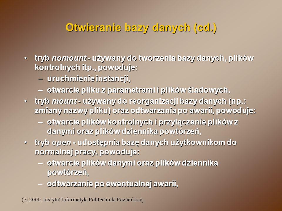 (c) 2000, Instytut Informatyki Politechniki Poznańskiej Otwieranie bazy danych (cd.) tryb nomount - używany do tworzenia bazy danych, plików kontrolny