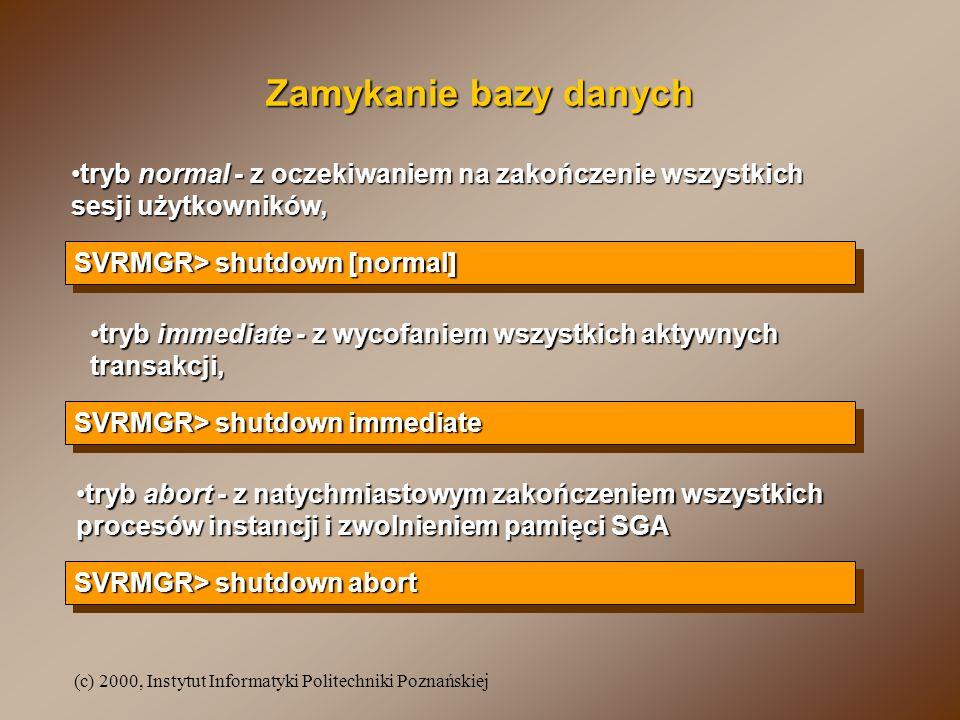 (c) 2000, Instytut Informatyki Politechniki Poznańskiej Zamykanie bazy danych tryb normal - z oczekiwaniem na zakończenie wszystkich sesji użytkownikó