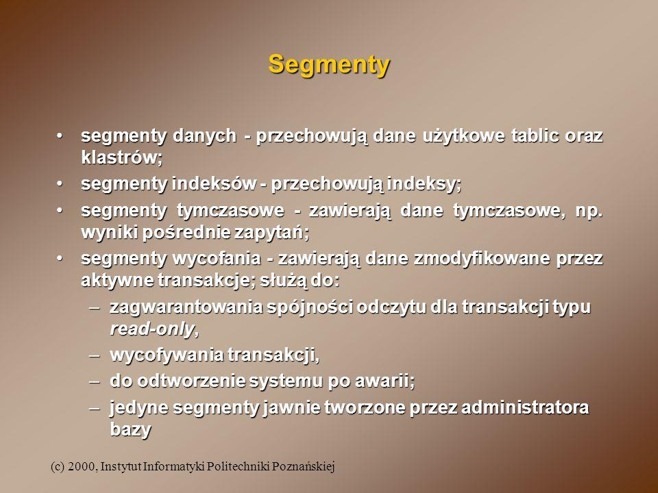 (c) 2000, Instytut Informatyki Politechniki Poznańskiej Segmenty segmenty danych - przechowują dane użytkowe tablic oraz klastrów;segmenty danych - pr