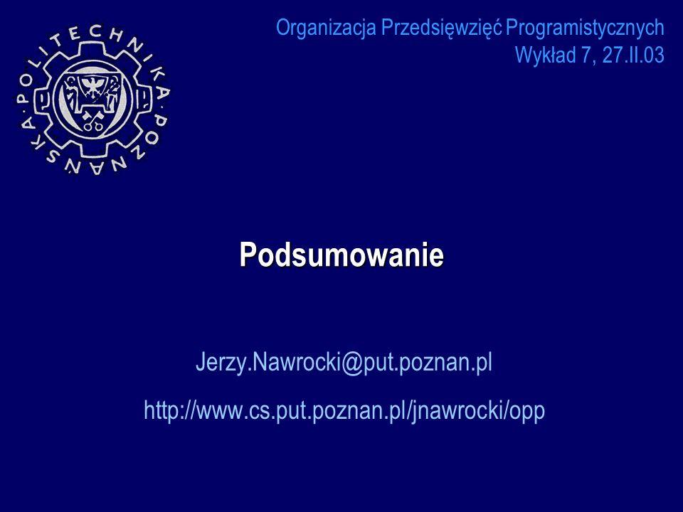 Podsumowanie Jerzy.Nawrocki@put.poznan.pl http://www.cs.put.poznan.pl/jnawrocki/opp Organizacja Przedsięwzięć Programistycznych Wykład 7, 27.II.03