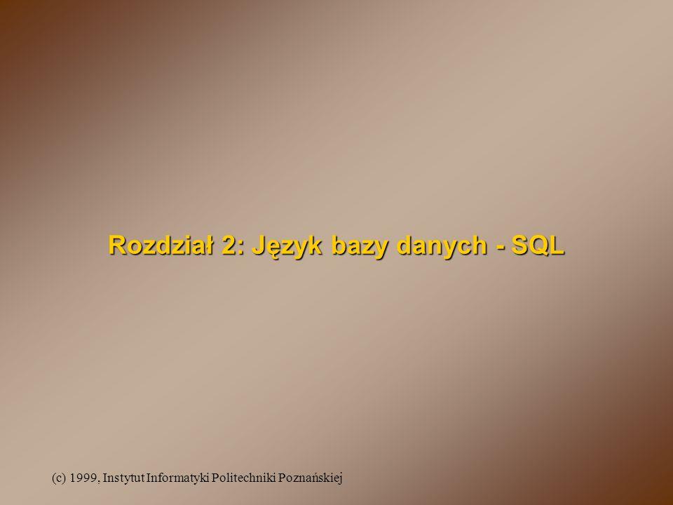 (c) 1999, Instytut Informatyki Politechniki Poznańskiej Rozdział 2: Język bazy danych - SQL