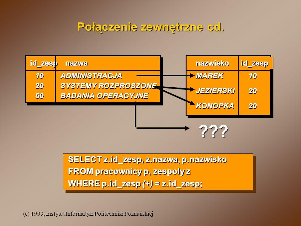 (c) 1999, Instytut Informatyki Politechniki Poznańskiej Połączenie zewnętrzne cd. id_zespnazwanazwiskoid_zesp 20 50 SYSTEMY ROZPROSZONE BADANIA OPERAC