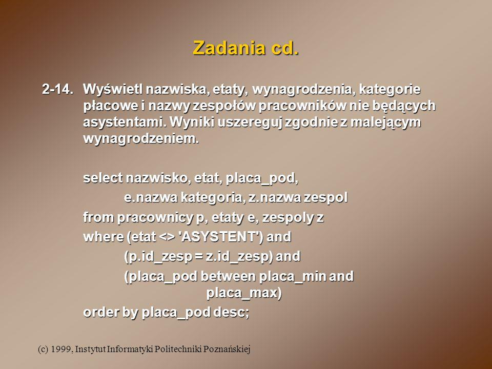 (c) 1999, Instytut Informatyki Politechniki Poznańskiej Zadania cd. 2-14.Wyświetl nazwiska, etaty, wynagrodzenia, kategorie płacowe i nazwy zespołów p