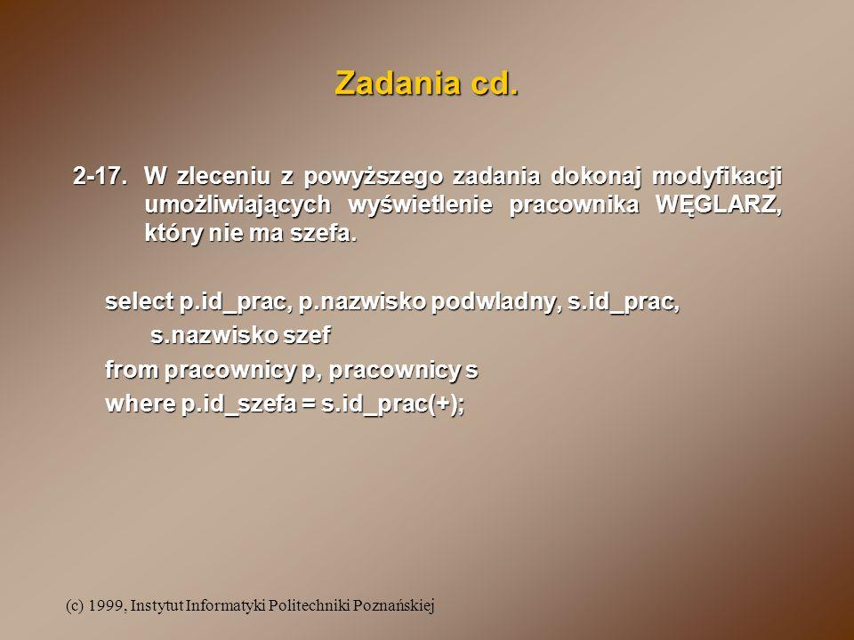(c) 1999, Instytut Informatyki Politechniki Poznańskiej Zadania cd. 2-17.W zleceniu z powyższego zadania dokonaj modyfikacji umożliwiających wyświetle