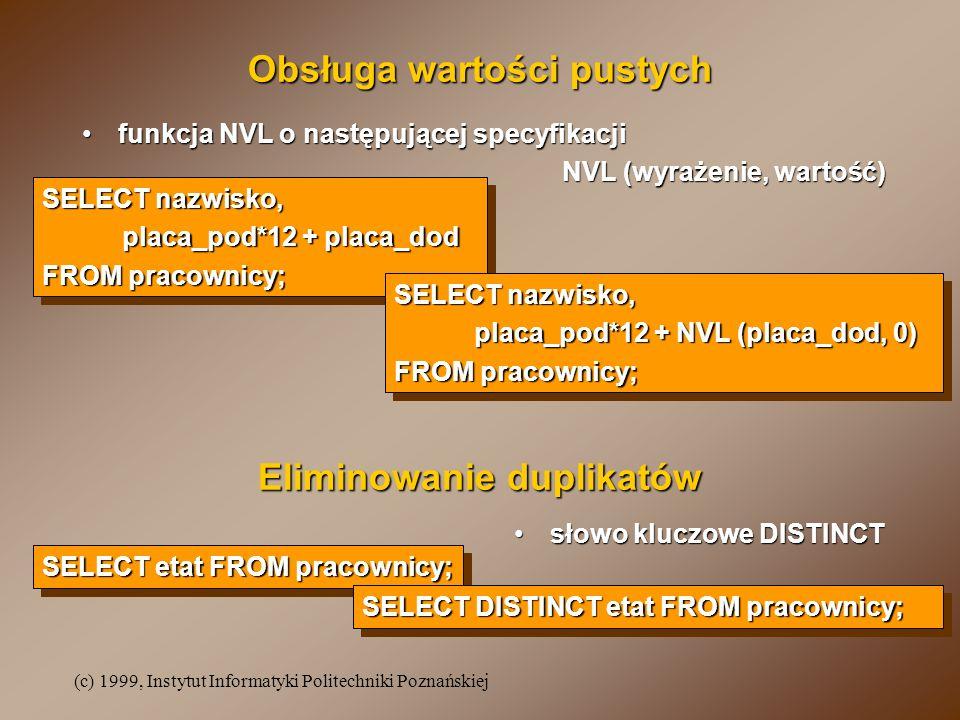 (c) 1999, Instytut Informatyki Politechniki Poznańskiej funkcja NVL o następującej specyfikacjifunkcja NVL o następującej specyfikacji NVL (wyrażenie,