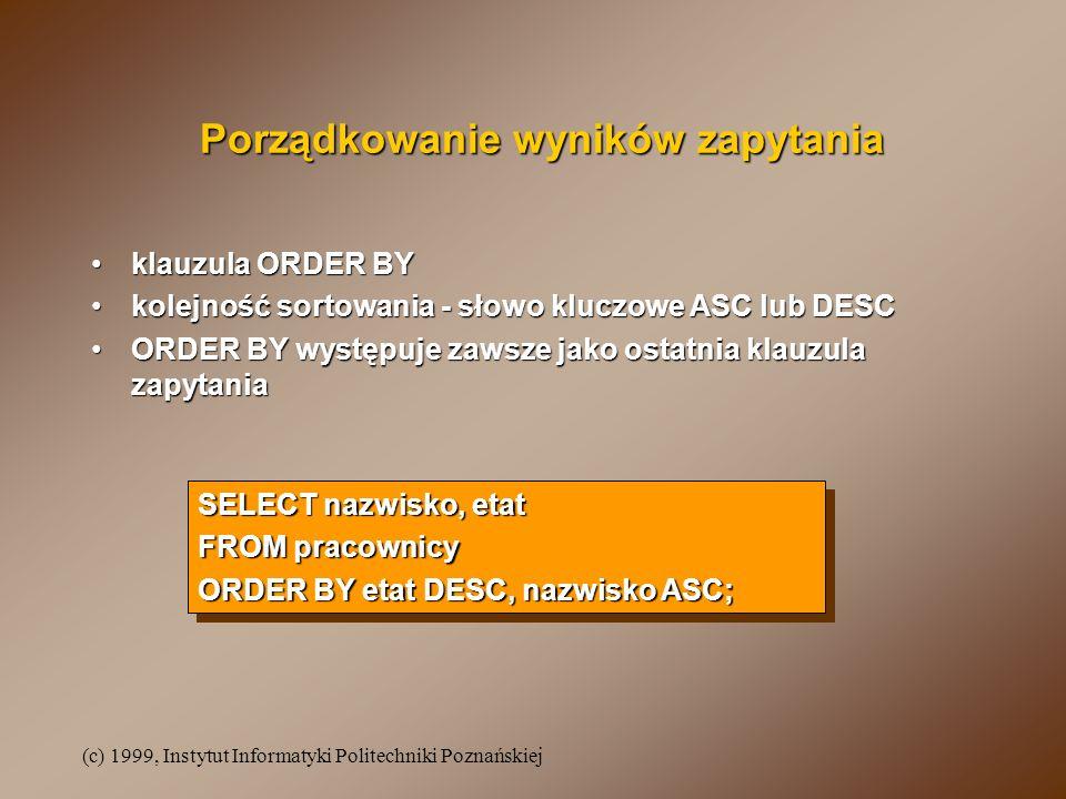 (c) 1999, Instytut Informatyki Politechniki Poznańskiej Porządkowanie wyników zapytania klauzula ORDER BYklauzula ORDER BY kolejność sortowania - słow