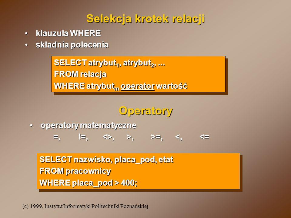 (c) 1999, Instytut Informatyki Politechniki Poznańskiej Selekcja krotek relacji klauzula WHEREklauzula WHERE składnia poleceniaskładnia polecenia SELE