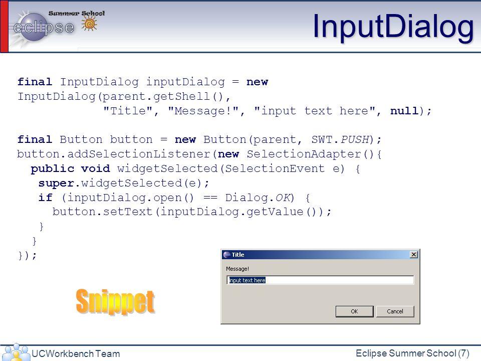 UCWorkbench Team Eclipse Summer School (8) TitleAreaDialog Składa się z: Title line Message area (jak również error area, image) OK and Cancel buttons Przed przypisaniem obrazków, tekstu wywołaj metodę create()