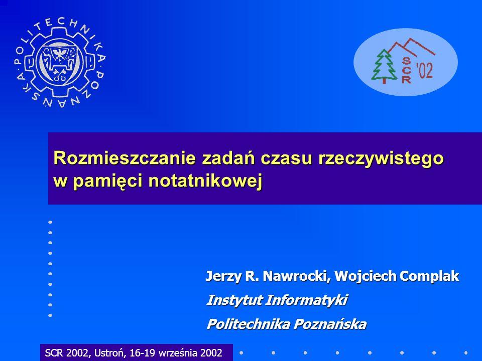 Rozmieszczanie zadań czasu rzeczywistego w pamięci notatnikowej SCR 2002, Ustroń, 16-19 września 2002 Jerzy R. Nawrocki, Wojciech Complak Instytut Inf