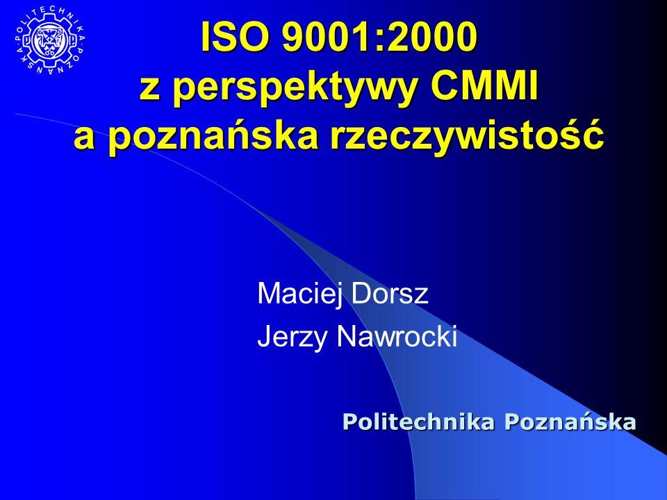 ISO 9001:2000 z perspektywy CMMI a poznańska rzeczywistość Maciej Dorsz Jerzy Nawrocki Politechnika Poznańska