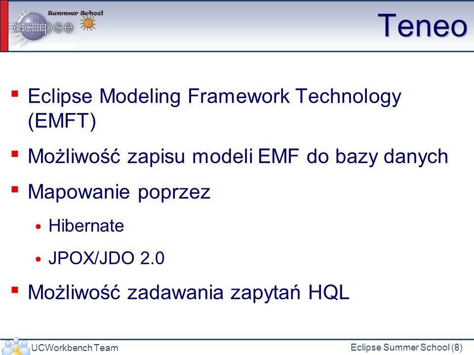 UCWorkbench Team Eclipse Summer School (8) Teneo Eclipse Modeling Framework Technology (EMFT) Możliwość zapisu modeli EMF do bazy danych Mapowanie poprzez Hibernate JPOX/JDO 2.0 Możliwość zadawania zapytań HQL