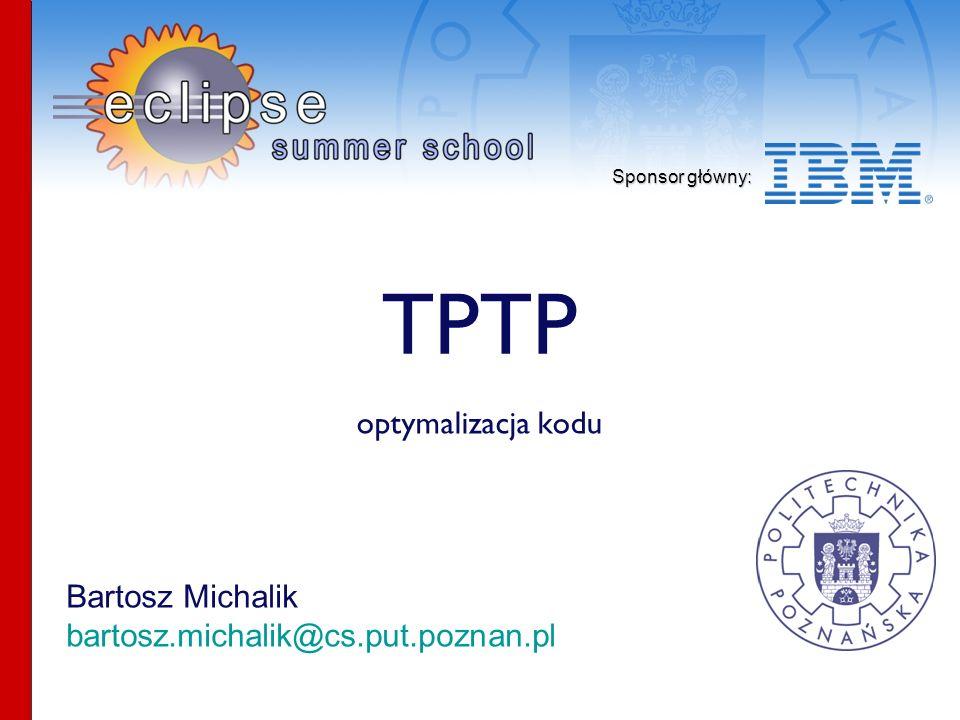 Sponsor główny: Bartosz Michalik bartosz.michalik@cs.put.poznan.pl TPTP optymalizacja kodu
