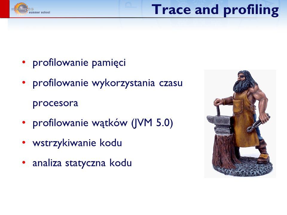 Trace and profiling profilowanie pamięci profilowanie wykorzystania czasu procesora profilowanie wątków (JVM 5.0) wstrzykiwanie kodu analiza statyczna kodu