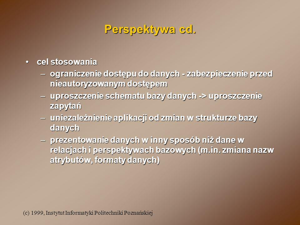 (c) 1999, Instytut Informatyki Politechniki Poznańskiej Rodzaje perspektyw prosteproste –jedna relacja bazowa –brak funkcji –brak grupowania złożonezłożone –oparte o wiele relacji bazowych –wykorzystują operatory zbiorowe, funkcje, grupowanie