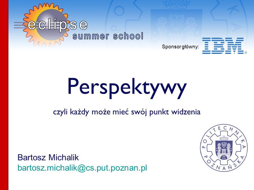 Sponsor główny: Bartosz Michalik bartosz.michalik@cs.put.poznan.pl Perspektywy czyli każdy może mieć swój punkt widzenia