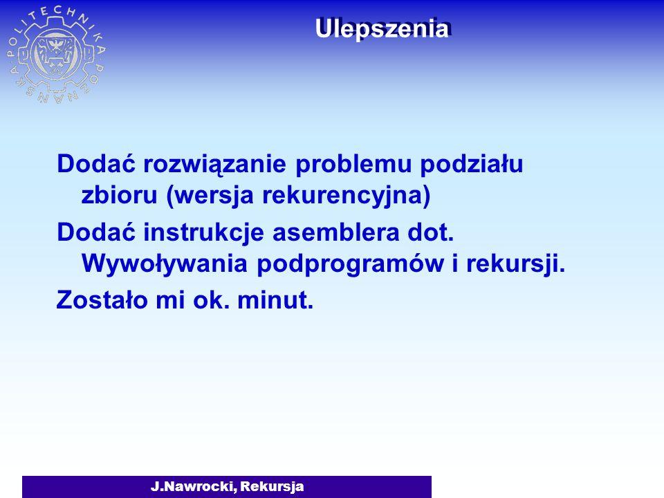 Rekursja Copyright, 2004 © Jerzy R. Nawrocki Jerzy.Nawrocki@put.poznan.pl http://www.cs.put.poznan.pl/jnawrocki/tpi/ Teoretyczne podstawy informatyki