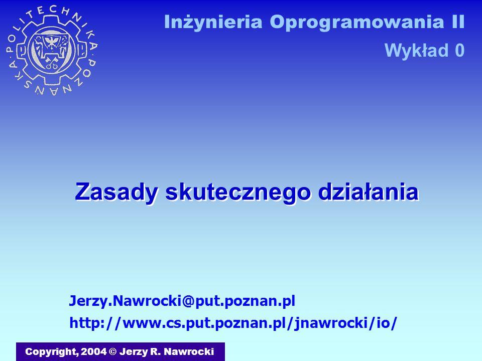 J.Nawrocki, Zasady skutecznego działania Aby rzeczy pierwsze były pierwsze Miej miejsce na wszystko i trzymaj wszystko na swoim miejscu Być wydajnym Czytaj wybiórczo