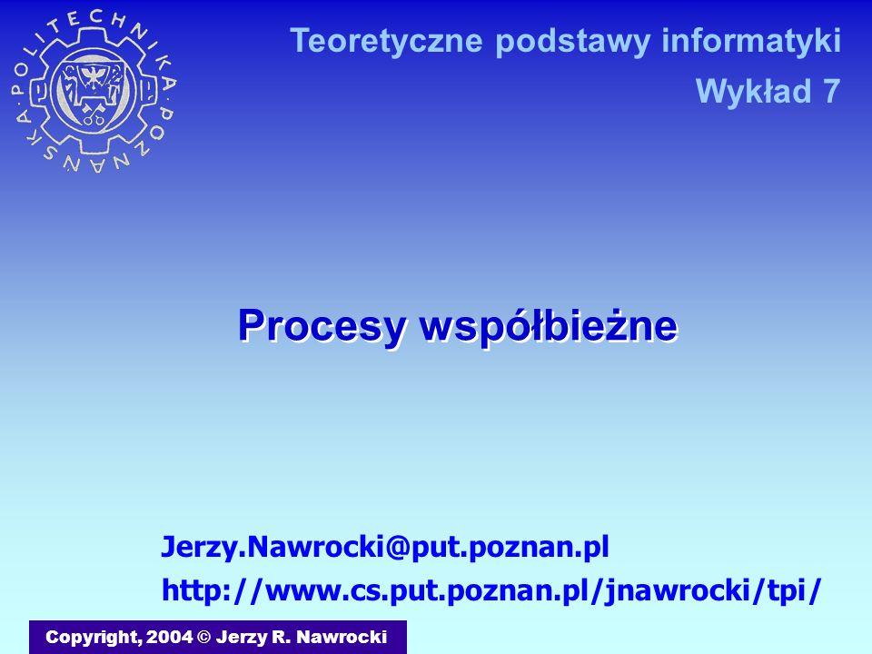 J.Nawrocki, Procesy współbieżne While true do begin produkuj_elem; down (mutex); wstaw_elem; up (mutex); end; Producent-Konsument Semafory binarne i uogólnione Producent While true do begin down (mutex); pobierz_elem; up (mutex); konsumuj_elm end; Konsument