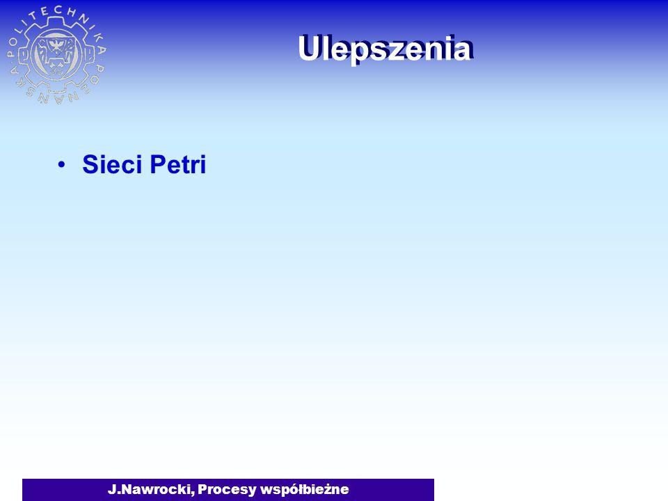J.Nawrocki, Procesy współbieżne Ulepszenia Sieci Petri
