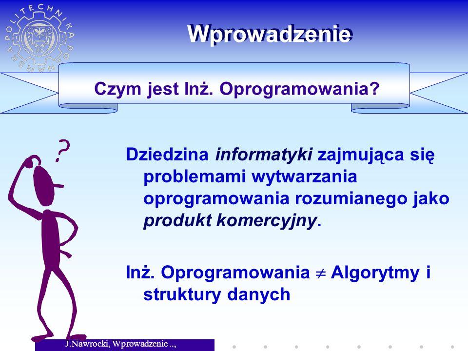 J.Nawrocki, Wprowadzenie.., Wykład 6 Wprowadzenie Dziedzina informatyki zajmująca się problemami wytwarzania oprogramowania rozumianego jako produkt komercyjny.