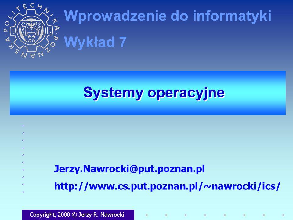 Systemy operacyjne Copyright, 2000 © Jerzy R. Nawrocki Jerzy.Nawrocki@put.poznan.pl http://www.cs.put.poznan.pl/~nawrocki/ics/ Wprowadzenie do informa