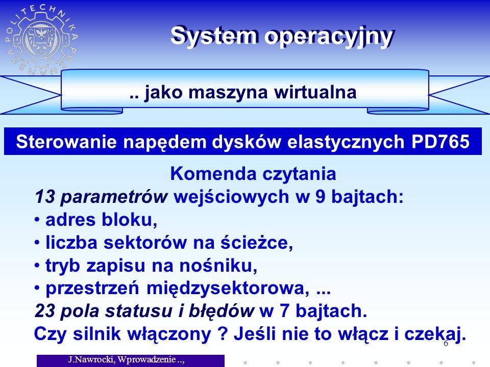 J.Nawrocki, Wprowadzenie.., Wykład 7 6 System operacyjny.. jako maszyna wirtualna Komenda czytania 13 parametrów wejściowych w 9 bajtach: adres bloku,
