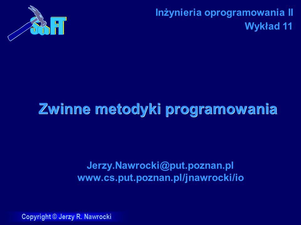 Copyright © Jerzy R. Nawrocki Zwinne metodyki programowania Jerzy.Nawrocki@put.poznan.pl www.cs.put.poznan.pl/jnawrocki/io Inżynieria oprogramowania I