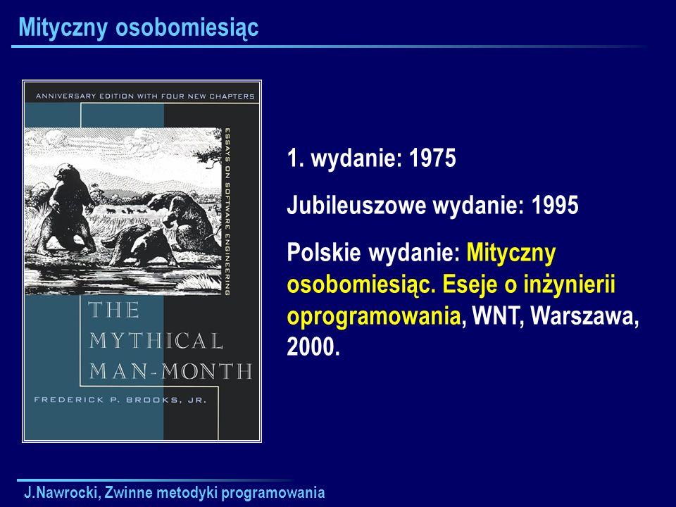 J.Nawrocki, Zwinne metodyki programowania Mityczny osobomiesiąc 1. wydanie: 1975 Jubileuszowe wydanie: 1995 Polskie wydanie: Mityczny osobomiesiąc. Es